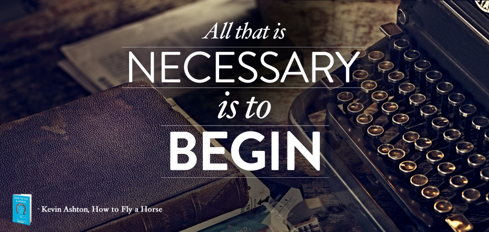 All that is necessary is to begin.